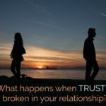 What Happens When Trust is Broken in Your Relationship
