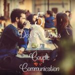 5 Do's and Don'ts of Couple Communication