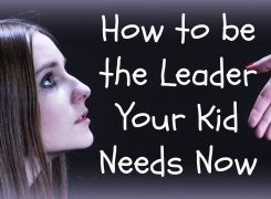 How to Be the Leader Your Kid Needs Now
