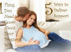 The One Thing You Need to Understand About Your Pregnant Wife…and 5 Ways to Deliver Support